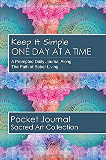 Keep It Simple - One Day at a Time: Colorful Sacred Art Collection: A prompted journal along the path of sober living -  p...