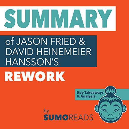 Summary of Jason Fried and David Heinemeier Hansson's Rework audiobook cover art