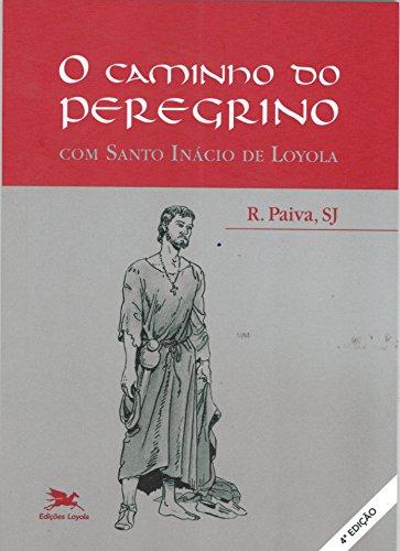 O caminho do peregrino - Com Santo Inácio de Loyola