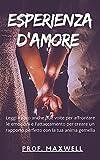 ESPERIENZA D'AMORE : Leggi il libro anche due volte per affrontare le emozioni e l'attaccamento per creare un rapporto perfetto con la tua anima gemella (Italian Edition)