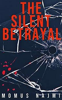 The Silent Betrayal by [Momus Najmi]