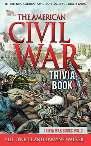 Compare Textbook Prices for The American Civil War Trivia Book: Interesting American Civil War Stories You Didn't Know Trivia War Books VOL.3  ISBN 9781648450242 by O'Neill, Bill,Walker, Dwayne