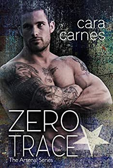 Zero Trace (The Arsenal Book 4) by [Cara Carnes]