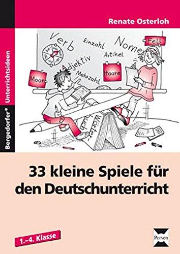 33 kleine Spiele für den Deutschunterricht: 1. bis 4. Klasse