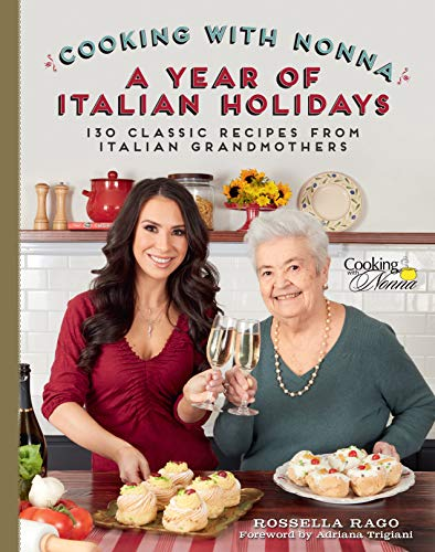 Cooking with Nonna: A Year of Italian Holidays: 130 Classic Holiday Recipes from Italian Grandmothers (English Edition)