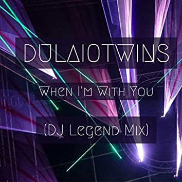When I'm with You (DJ Legend Mix)
