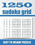 1250 sudoku grid, Easy to Insane puzzle: For any age : From kids to Adults. This book is for All Suduko puzzle book Lovers Level. Buy it and chill ininterrompted. Easy to Hard Suduko Books For Adults.