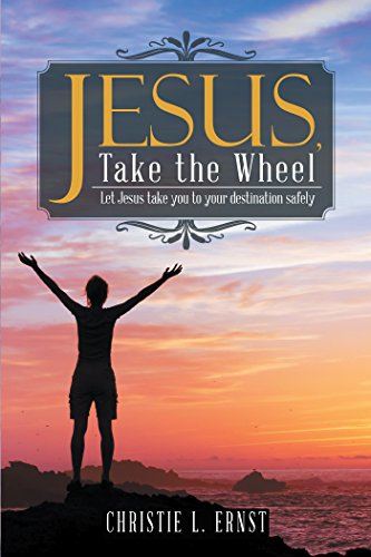 Jesus, Take the Wheel: Let Jesus Take You to Your Destination Safely (English Edition)