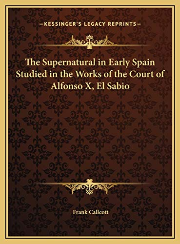 The Supernatural in Early Spain Studied in the Works of the Court of Alfonso X, El Sabio
