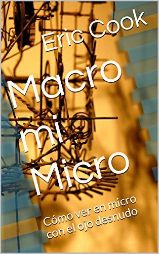 Macro mi Micro: Cómo ver en micro con el ojo desnudo