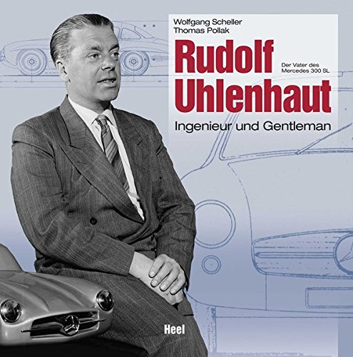 Rudolf Uhlenhaut: Ingenieur und Gentleman - Der Vater des Mercedes 300 SL