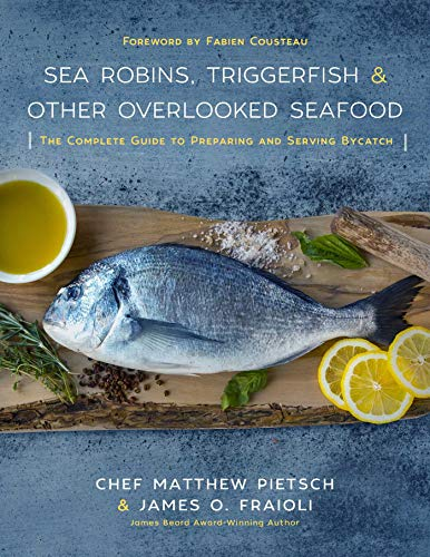 Sea Robins, Triggerfish & Other Overlooked Seafood: The Complete Guide to Preparing and Serving Bycatch by [Matthew Pietsch, James Fraioli, Fabien Cousteau]