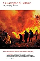 Catastrophe & Culture: The Anthropology of Disaster (School of American Research Advanced Seminar Series)