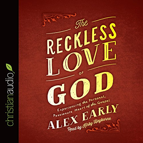 The Reckless Love of God     Experiencing the Personal, Passionate Heart of the Gospel              By:                                                                                                                                 Alex Early                               Narrated by:                                                                                                                                 Kirby Heyborne                      Length: 5 hrs and 54 mins     Not rated yet     Overall 0.0