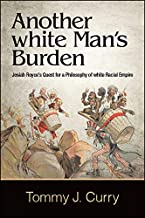 Another white Man's Burden: Josiah Royce's Quest for a Philosophy of white Racial Empire (SUNY series in American Philosop...