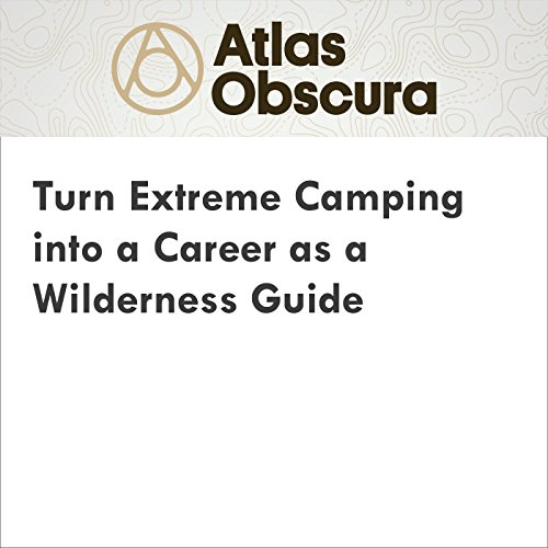 Turn Extreme Camping into a Career as a Wilderness Guide audiobook cover art