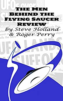 The Men Behind the Flying Saucer Review by [Steve Holland, Roger Perry]