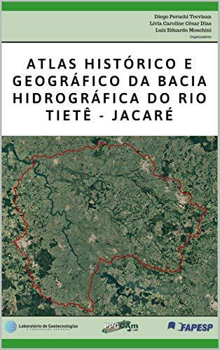 Atlas histórico e geográfico da Bacia Hidrográfica do Rio Tietê-Jacaré