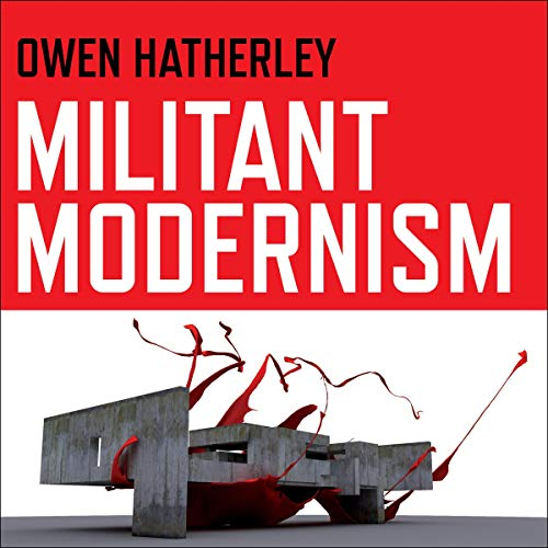 Militant Modernism Audiobook By Owen Hatherley cover art