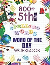 5th Grade Word of The Day 800+ Spelling Words Workbook: Fifth Grade Learn A New Word Everyday Enhance Vocabulary Builder Exercise Activity Worksheets ... Sheets For Homeschool Curriculum or Classroom