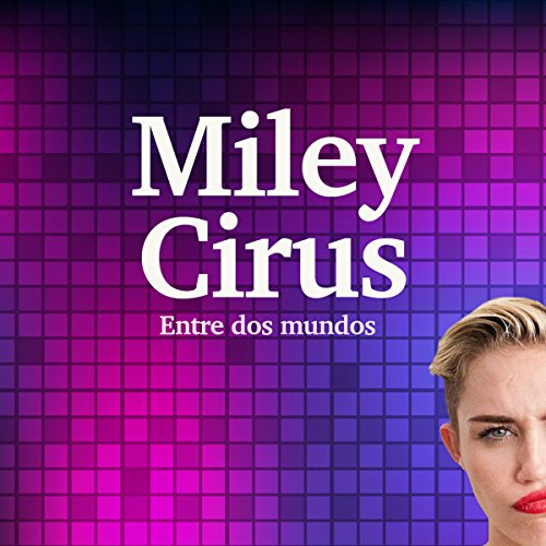 Miley Cyrus: Entre dos mundos [Miley Cyrus: Between Two Worlds] copertina