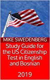 Study Guide for the US Citizenship Test in  English and Bosnian: 2019 (Study Guides for the US Citizenship Test Book 8)