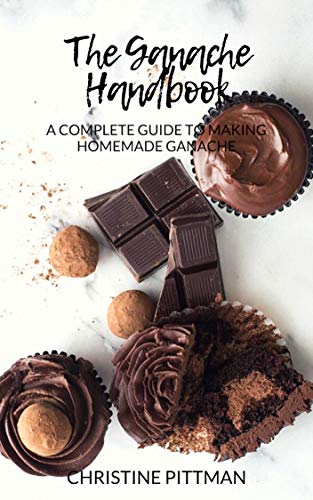 The Ganache Handbook: A Complete Guide to Making Homemade Ganache (English Edition)