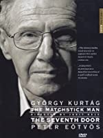 The Matchstick Man / The Seventh Door - Two films on Gyorgy Kurtag and Peter Eotvos by Judit Kele