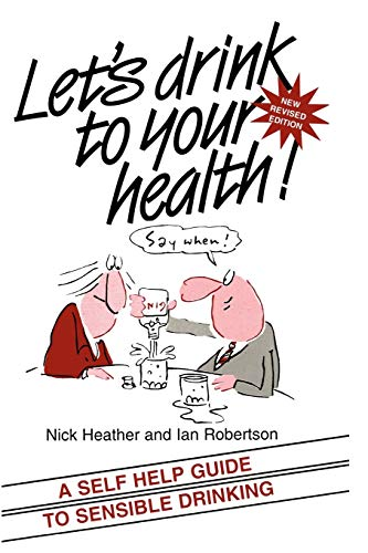 Lets Drink to your Health Rev: A Self-Help Guide to Sensible Drinking
