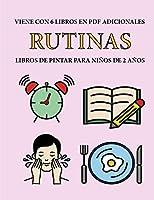 Libros de pintar para niños de 2 años (Rutinas): Este libro tiene 40 páginas para colorear con líneas extra gruesas que sirven para reducir la frustración y mejorar la confianza. Este libro ayudará a los niños muy pequeños a desarrollar el control del láp