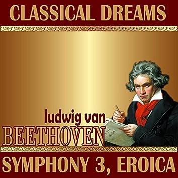 Ludwig Van Beethoven: Classical Dreams. Symphony 3, Eroica