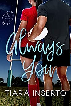 Always You: A contemporary, slow burn, clean, sports romance. (Rugby Brothers Book 2) by [Tiara Inserto]