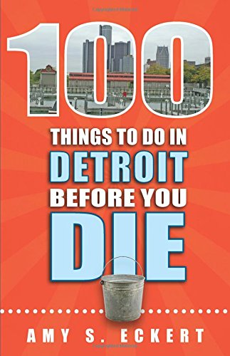 100 Things to Do in Detroit Before You Die (100 Things to Do Before You Die)