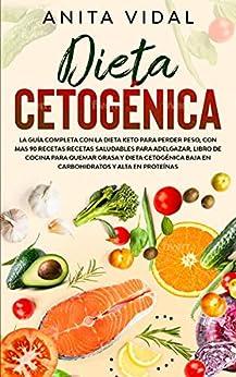 Dieta Cetogénica : La guía completa con la Dieta Keto para perder peso  con más de 90 recetas saludables para adelgazar  libro de cocina para quemar grasa  baja en carbohidratos y alta en proteínas. PDF EPUB Gratis descargar completo
