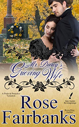 Mr. Darcy's Grieving Wife: A Pride and Prejudice Variation (Jane Austen Re-Imaginings Book 8) by [Rose Fairbanks]