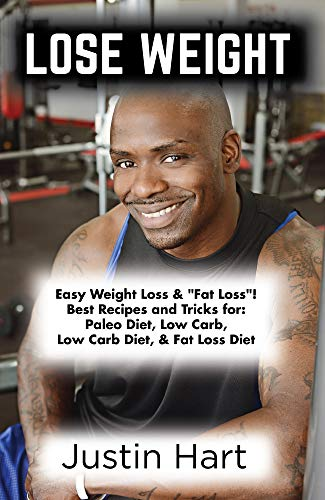 """Lose Weight: Easy Weight Loss & """"Fat Loss""""! Best Recipes And Tricks For: Paleo Diet, Low Carb, Low Carb Diet, & Fat Loss Diet (Low Carb Weight Loss, Paleo ... Fat, Caveman Diet, Ra"""