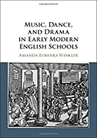 Music, Dance, and Drama in Early Modern English Schools