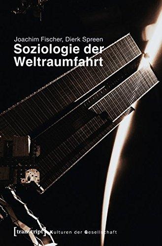 Soziologie der Weltraumfahrt (Kulturen der Gesellschaft)