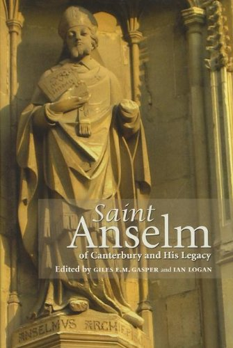 Saint Anselm of Canterbury and His Legacy (Durham Medieval and Renaissance Monographs and Essays)