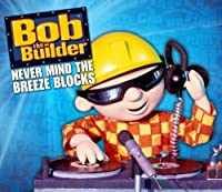 Never Mind the Breeze Blocks by Bob the Builder (2008-11-24)