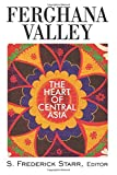 Ferghana Valley: The Heart of Central Asia (Studies of Central Asia and the Caucasus)