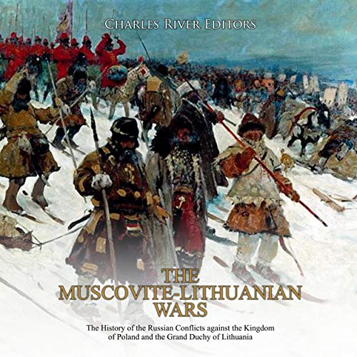 The Muscovite-Lithuanian Wars Audiobook By Charles River Editors cover art