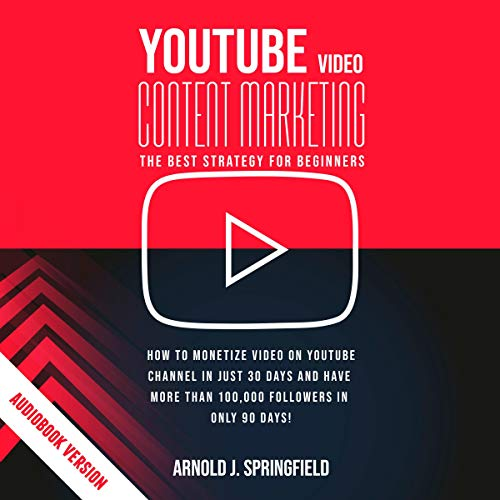 YouTube Video Content Marketing: The Best Strategy for Beginners Audiobook By Arnold J. Springfield cover art