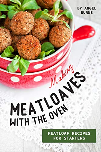 Making Meatloaves with the Oven: Meatloaf Recipes for Starters (English Edition)