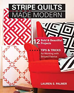 Stripe Quilts Made Modern: 12 Bold & Beautiful Projects. Tips & Tricks for Working with Striped Fabrics