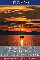 Âmona, the Child and the Beast, and Pig-Headed: Sailor Men (Esprios Classics)