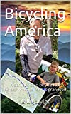 Bicycling America: A senior's solo bicycle ride across America for his grandson (English Edition)