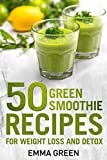50 Top Green Smoothie Recipes: For Weight Loss and Detox (Emma Greens Weight...