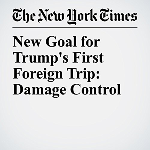 New Goal for Trump's First Foreign Trip: Damage Control copertina