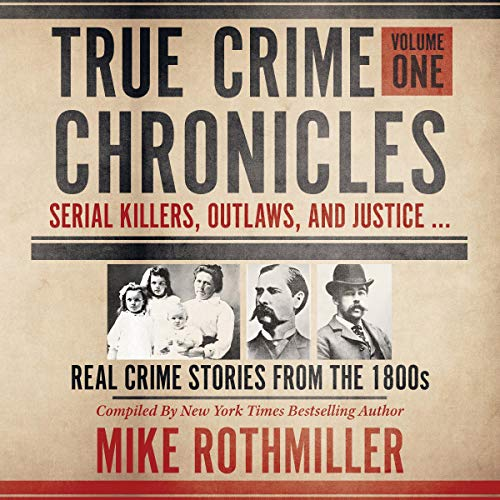 True Crime Chronicles Audiobook By Mike Rothmiller cover art